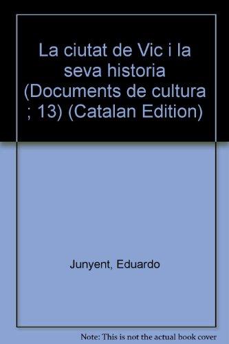 9788472560895: La ciutat de Vic i la seva història (Documents de cultura ; 13) (Catalan Edition)