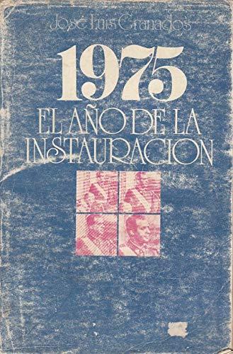 1975. El año de la Instauración.: Granados, José Luis.