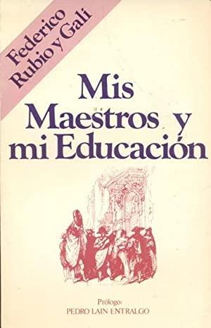 Mis maestros y mi educación.: Rubio y Galí,