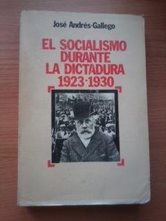 9788472730335: El socialismo durante la Dictadura, 1923-1930 (Colección Historia política) (Spanish Edition)