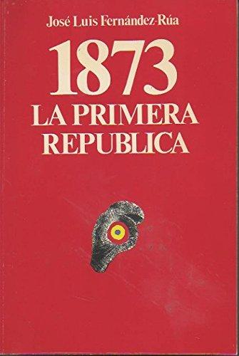 9788472730625: 1873. LA PRIMER REPÚBLICA