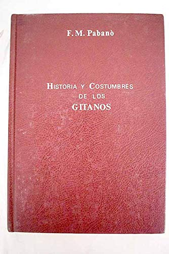 Historia y Costumbres De Los Gitanos Coleccion: Pabano, F. M.