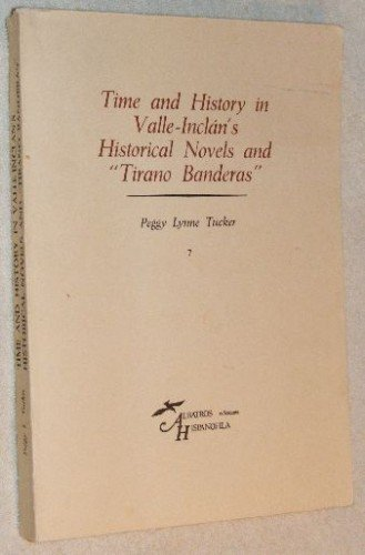 9788472740549: Time and history in Valle-Inclan's historical novels and Tirano Banderas (Albatros Hispanofila)