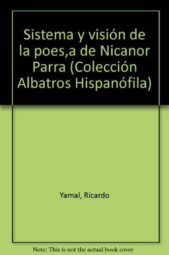 Sistema y vision de la poesia de Nicanor Parra (Albatros Hispanofila) (Spanish Edition): Yamal, ...