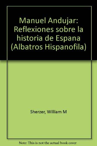 Manuel Andujar: Reflexiones sobre la historia de Espana (Albatros Hispanofila) (Spanish Edition): ...