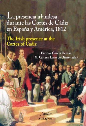 9788472743106: LA PRESENCIA IRLANDESA DURANTE LAS CORTES DE CADIZ: ESPAÑA Y AMÉRICA 1812 (HISTORIA DE ESPAÑA Y SU PROYECCIÓN INTERNACIONAL)