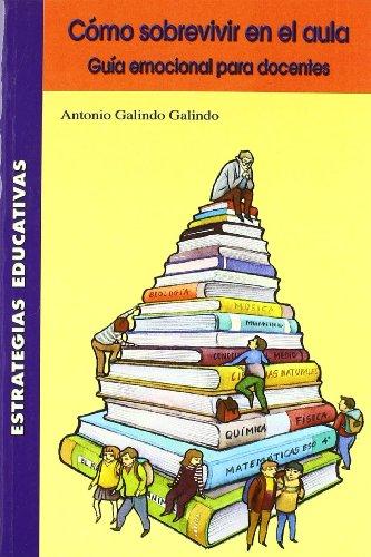 9788472783133: Cómo sobrevivir en el aula: (guía emocional para docentes) (Estrategias Educativas)