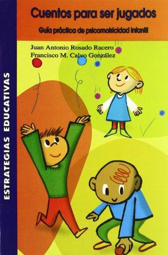 9788472783584: Cuentos para ser jugados, guía práctica psicomotricidad infantil: cómo favorecer la lectura, la escritura y el cálculo, jugando (Estrategias Educativas) - 9788472783584