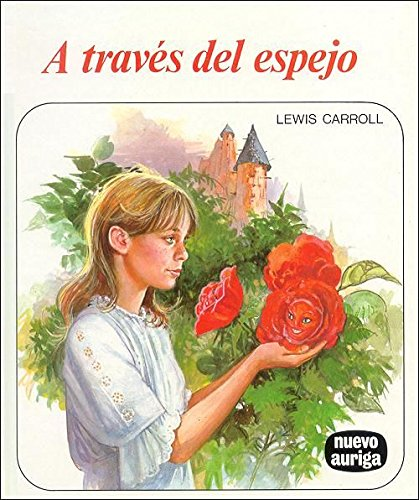 A Traves Del Espejo / Through the Looking Glass (Spanish Edition) (9788472810587) by Lewis Carroll