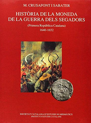 9788472835962: Història de la moneda de la Guerra dels Segadors : Primera República Catalana : 1640-1652 / amb la col·laboració de X. Sanahuja Anguera en l'aplec documental i Anna M. Balaguer en l'aplec de material ; amb un pròleg d'Eva Serra i Puig
