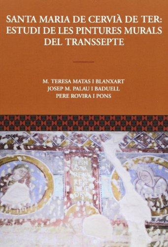 9788472839571: Santa Maria de Cervià de Ter: estudi de les pintures murals del transsepte / Textos: M. Teresa Matas i Blanxart, Josep M. Palau i Baduell ; amb la ... M. Teresa Matas i Blanxart] (FORA COL·LECCIÓ)