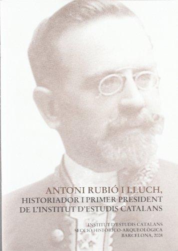 9788472839861: Antoni Rubió i Lluch, historiador i primer president de l'Institut d'Estudis Catalans (Semblances biogràfiques ; 48)