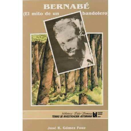 9788472862708: BERNABE EL MITO DE UN BANDOLERO (GRAN ENCICLOPEDIA ASTURIA