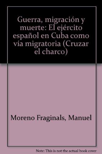 Guerra, migracio?n y muerte: El eje?rcito espan?ol en Cuba como vi?a migratoria (Cruzar el charco) ...