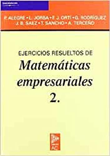 Ejercicios resueltos de matemáticas empresariales 2.: ALEGRE ESCOLANO, PEDRO