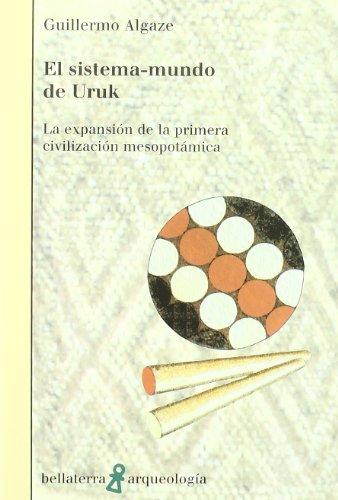 EL SISTEMA-MUNDO DE URUK. LA EXPANSION DE LA PRIMERA CIVILIZACION MESOPOTAMICA: ALGAZE, G.