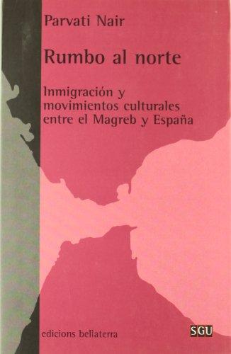 9788472903159: Rumbo al Norte/ Directions Towards the North: Inmigracion y movimientos culturales entre el Magreb Y Espana (Spanish Edition)