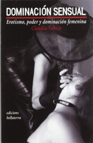 Dominacion Sensual/ The Art of Sensual Female Dominance: Erotismo, poder y dominacion femenina...