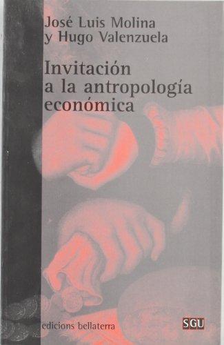 INVITACIÓN A LA ANTROPOLOGÍA ECONÓMICA: José Luis Molina y Hugo Valenzuela