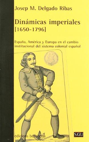 9788472903562: Dinamicas Imperiales (1650-1796): Espana, America y Europa En El Cambio Institucional del Sistema Colonial Espanol (Serie General Universitaria) (Spanish Edition)