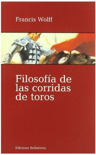 Filosofia de las corridas de toros/ The: Francis Wolff