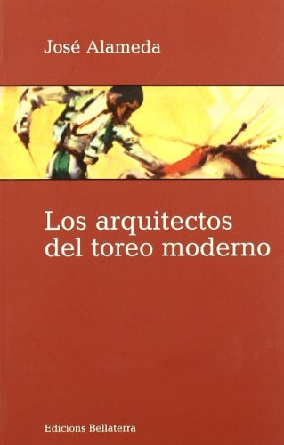 9788472904835: Los Arquitectos del Toreo Moderno