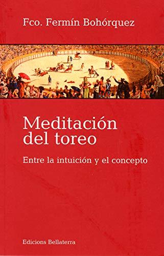 Meditacion del toreo : Entre la intuicion: FERMIN BOHORQUEZ