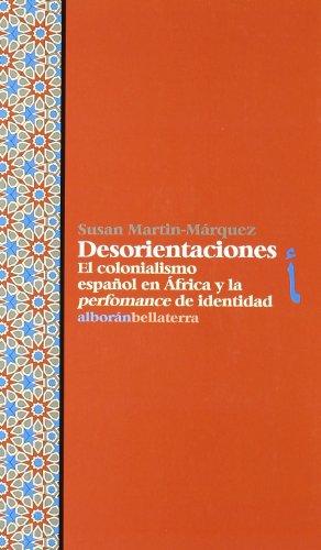 9788472905429: Desorientaciones : el colonialismo español en África y la performance de identidad