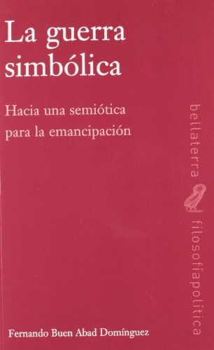 LA GUERRA SIMBÓLICA: Hacia una semiótica para la emancipación: Fernando Buen ...