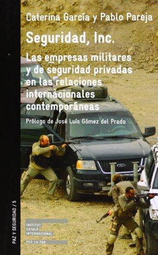 9788472906204: Seguridad, Inc.: las empresas militares y de seguridad privadas en las relaciones internacionales contemporáneas