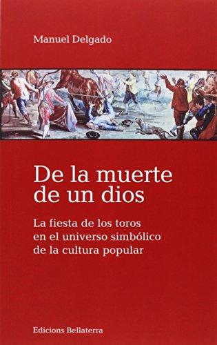 9788472906495: De La Muerte De Un Dios - La Fiesta De Los Toros En El Universo Simbolico De La Cultura Popular