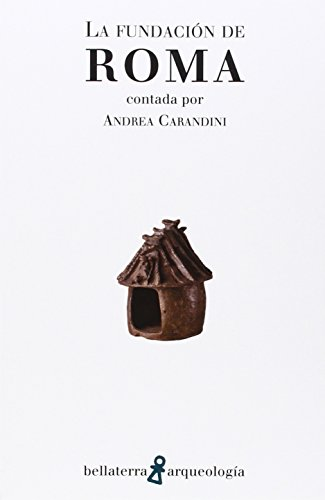 LA FUNDACION DE ROMA: Andrea Carandini