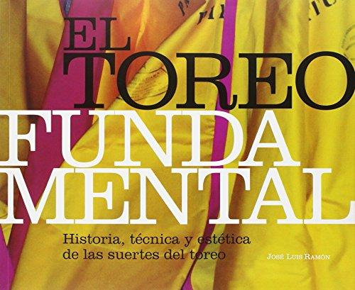9788472907140: El Toreo Fundamental. Historia, Técnica Y Estética De Las Suertes Del Toreo (MULETAZOS ilustrados)