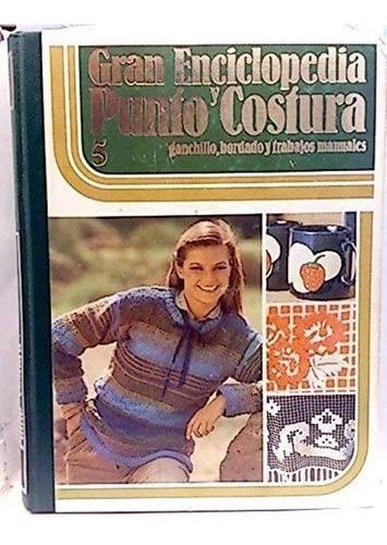 Gran Enciclopedia Punto y Costura, ganchillo, bordado: Equipo editorial