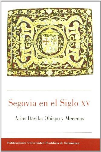 9788472994195: Segovia en el siglo XV: Arias Dávila, obispo y mecenas (Bibliotheca Salmanticensis)