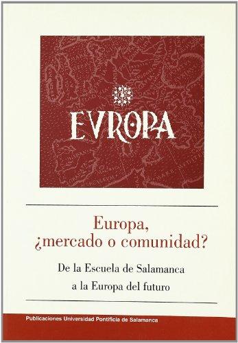 9788472994416: Europa, ¿mercado o comunidad?: De la Escuela de Salamanca a la Europa del futuro (BIBLIOTHECA SALMANTICENSIS)