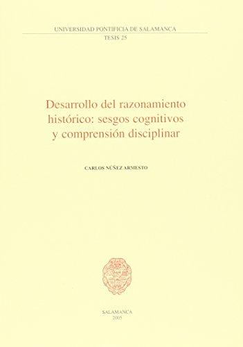 9788472996502: Desarrollo del razonamiento histórico:sesgos cognitivos y comprensión disciplinar (Tesis)