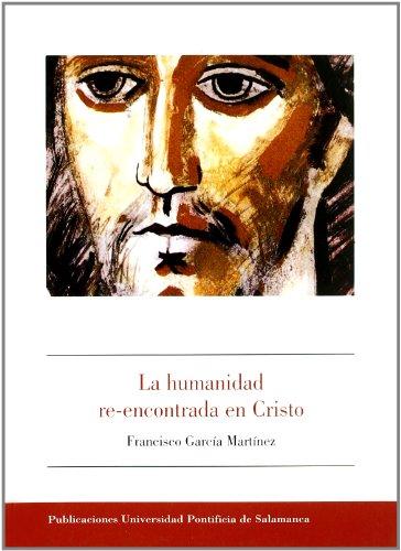9788472996991: La humanidad re-encontrada en Cristo : propuesta de soteriologAa cristiana a la luz de la anropologAa de RenA© Girard