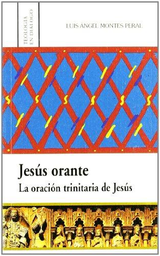 Jesús orante. La oración trinitaria de Jesús: Luis Angel Montes