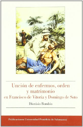 9788472998179: Unción de enfermos, orden y matrimonio en Francisco de Vitoria y Domingo de Soto.