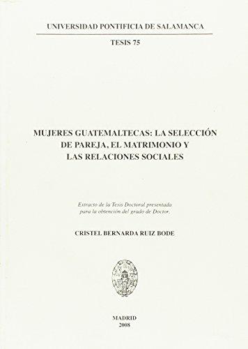 9788472998292: Mujeres guatemaltecas: la selección de pareja, el matrimonio y las relaciones sociales (Tesis)