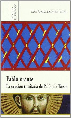 Pablo orante. La oración trinitaria de Pablo: Luis Angel Montes