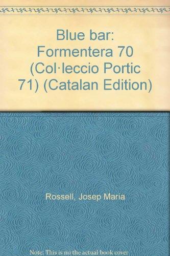 9788473061261: Blue bar: Formentera 70 (Col·lecció Pòrtic 71) (Catalan Edition)