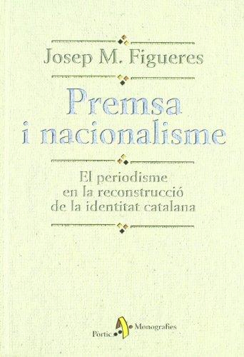 Premsa i nacionalisme. El periodisme en la: Figueres, Josep M.