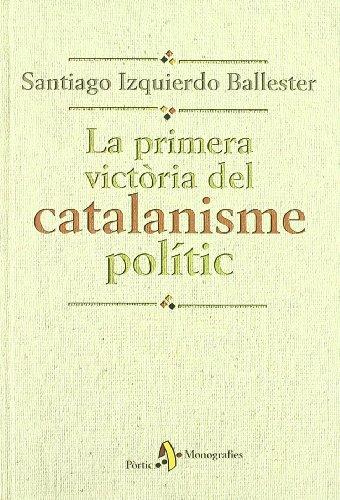 9788473068000: La primera victòria del catalanisme polític (MONOGRAFIES)