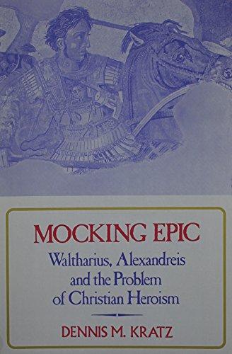 Mocking epic: Waltharius, Alexandreis, and the problem: Kratz, Dennis M