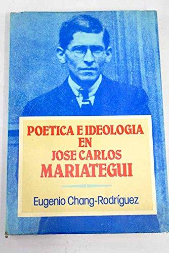 Poetica e ideologia en Jose Carlos Mariategui (Ensayos) (Spanish Edition) (847317125X) by Chang Rodriguez, Eugenio