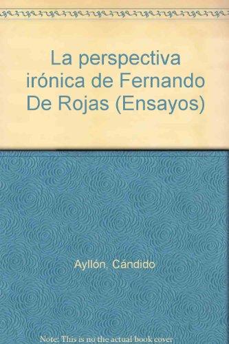 La perspectiva ironica de Fernando De Rojas (Ensayos) (Spanish Edition) (8473171373) by Ayllon, Candido