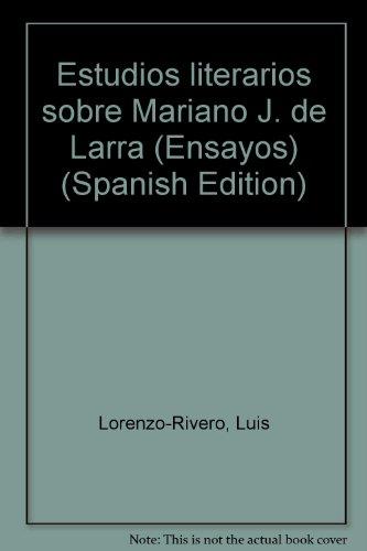 Estudios literarios sobre Mariano j. de larra: Lorenzo-Rivero, Luis