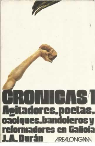 9788473390248: Crónicas, tomo 1. Agitadores, poetas, caciques, bandoleros y reformadores en Galicia